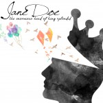 Jane Doe  – The Enormous Head Of King Splendid