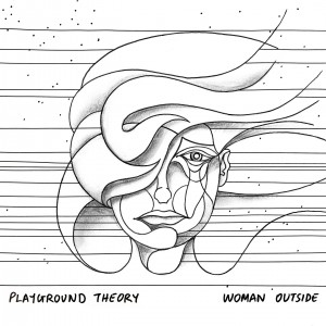 Playground Theory – Woman Outside (Digital Single)