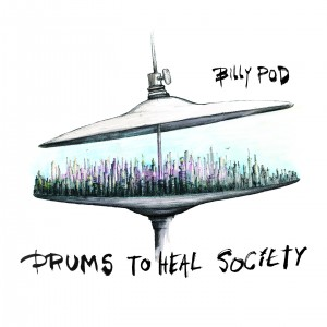 Billy Pod – Drums To Heal Society